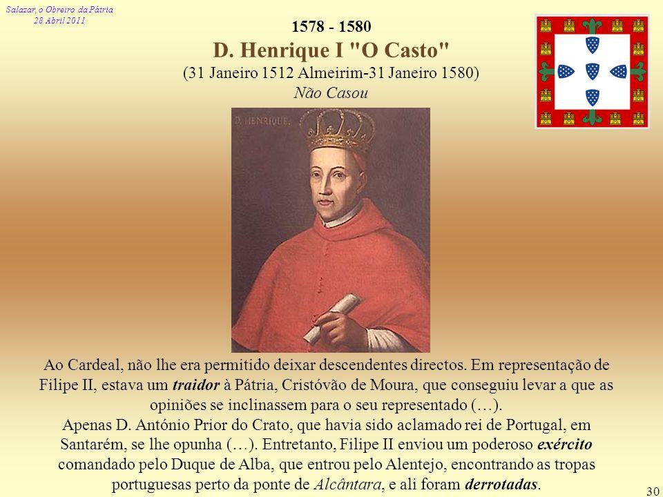 Salazar, o Obreiro da Pátria 28 Abril 2011 30 1578 - 1580 D. Henrique I