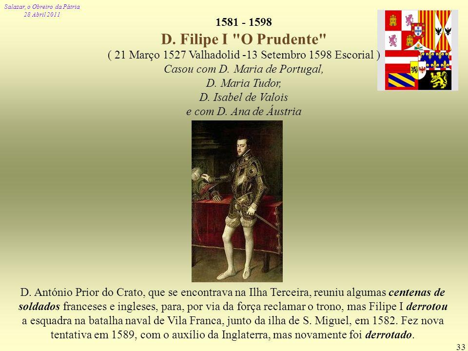 Salazar, o Obreiro da Pátria 28 Abril 2011 33 D. António Prior do Crato, que se encontrava na Ilha Terceira, reuniu algumas centenas de soldados franc