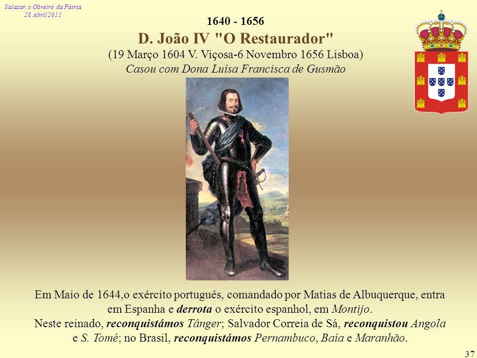 Salazar, o Obreiro da Pátria 28 Abril 2011 37 1640 - 1656 D. João IV