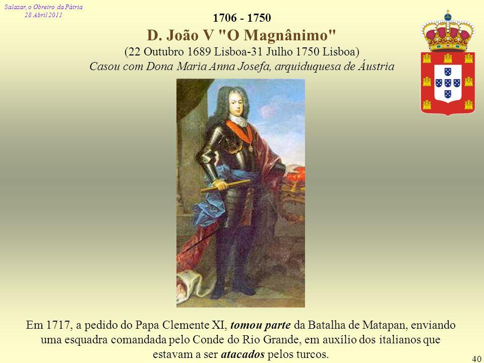 Salazar, o Obreiro da Pátria 28 Abril 2011 40 1706 - 1750 D. João V