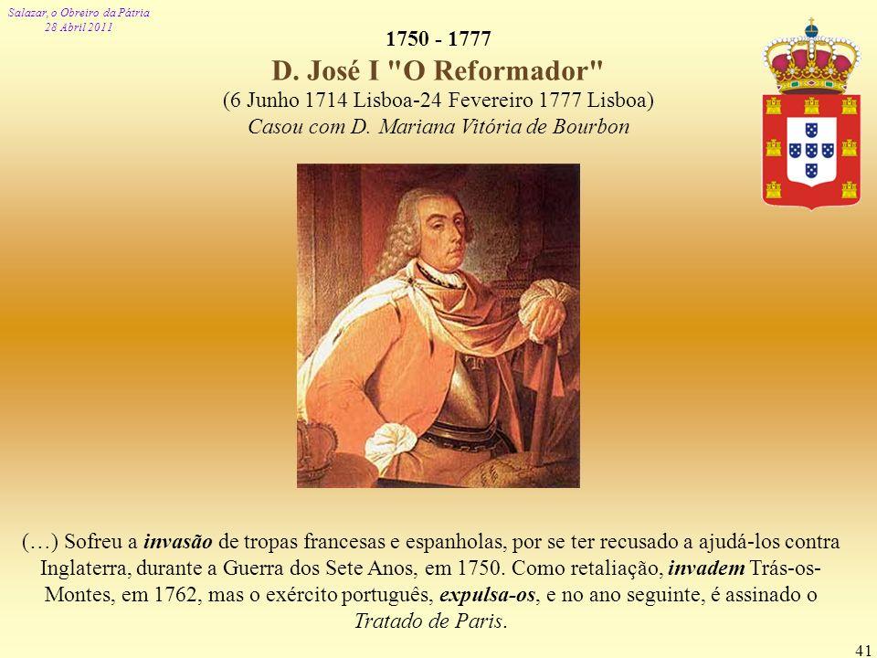 Salazar, o Obreiro da Pátria 28 Abril 2011 41 1750 - 1777 D. José I