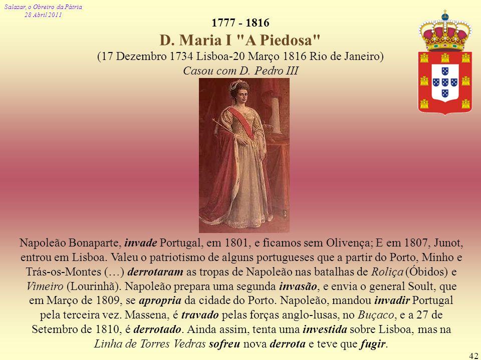 Salazar, o Obreiro da Pátria 28 Abril 2011 42 1777 - 1816 D. Maria I