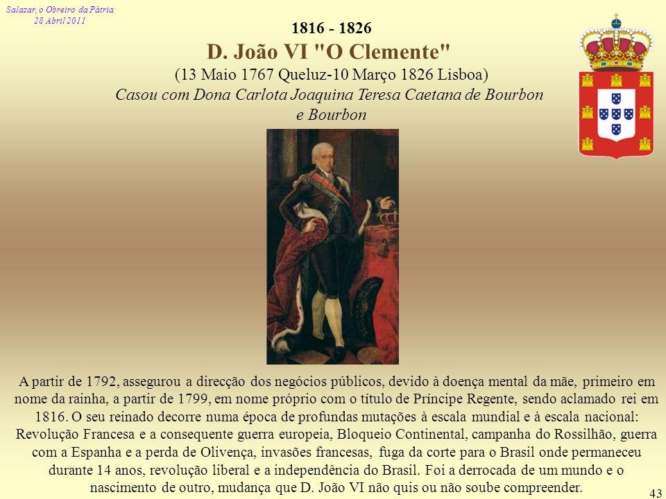 Salazar, o Obreiro da Pátria 28 Abril 2011 43 1816 - 1826 D. João VI