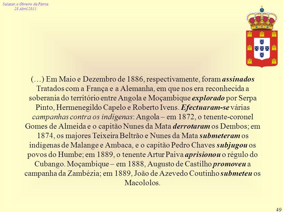 Salazar, o Obreiro da Pátria 28 Abril 2011 49 (…) Em Maio e Dezembro de 1886, respectivamente, foram assinados Tratados com a França e a Alemanha, em