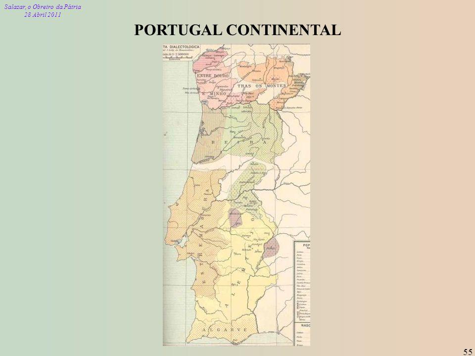 Salazar, o Obreiro da Pátria 28 Abril 2011 55 PORTUGAL CONTINENTAL