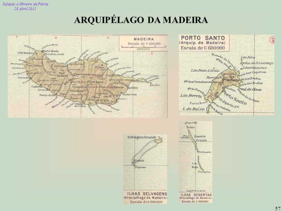 Salazar, o Obreiro da Pátria 28 Abril 2011 57 ARQUIPÉLAGO DA MADEIRA
