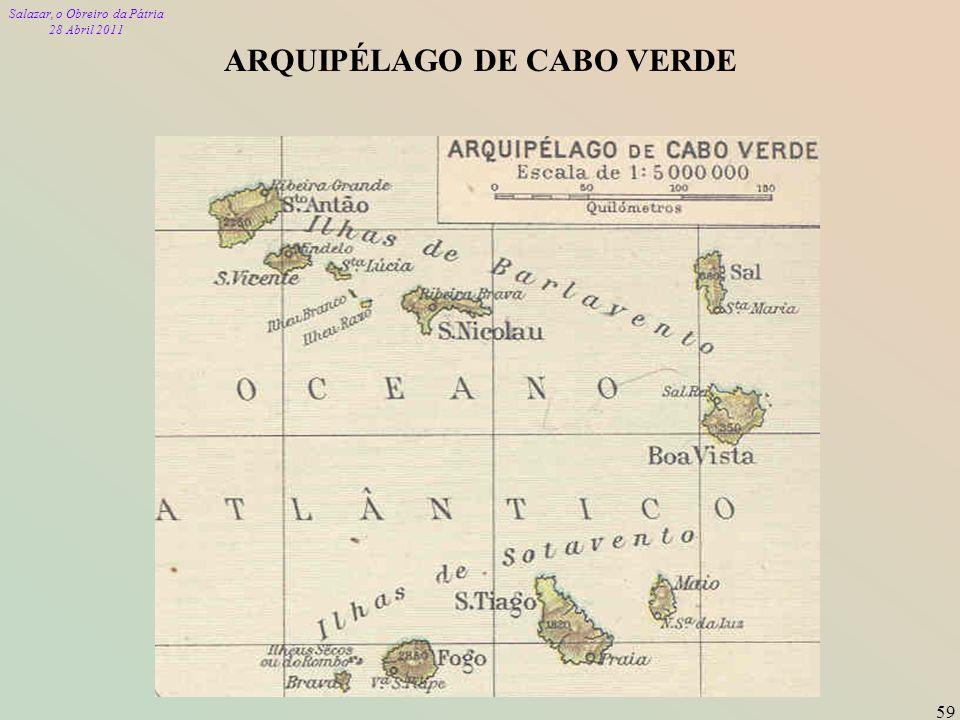 Salazar, o Obreiro da Pátria 28 Abril 2011 59 ARQUIPÉLAGO DE CABO VERDE