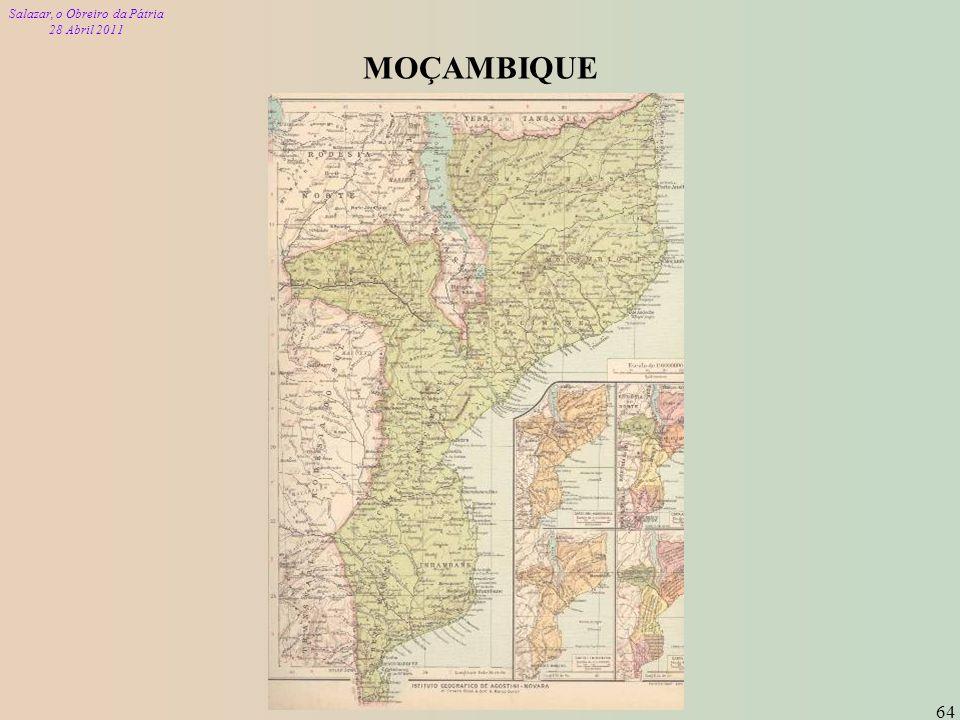 Salazar, o Obreiro da Pátria 28 Abril 2011 64 MOÇAMBIQUE