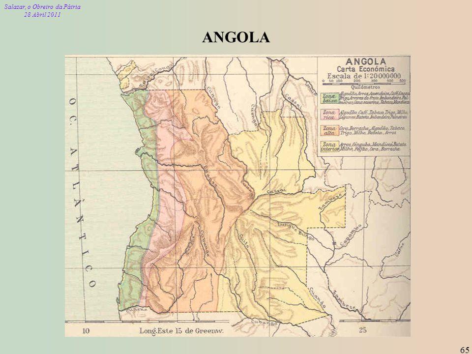 Salazar, o Obreiro da Pátria 28 Abril 2011 65 ANGOLA