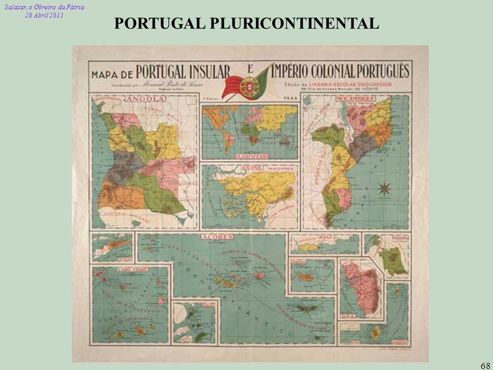 Salazar, o Obreiro da Pátria 28 Abril 2011 68 PORTUGAL PLURICONTINENTAL