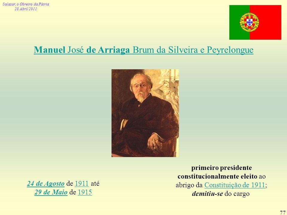 Salazar, o Obreiro da Pátria 28 Abril 2011 77 24 de Agosto24 de Agosto de 1911 até 29 de Maio de 19151911 29 de Maio1915 primeiro presidente constituc