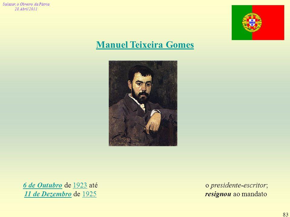 Salazar, o Obreiro da Pátria 28 Abril 2011 83 Manuel Teixeira Gomes 6 de Outubro6 de Outubro de 1923 até 11 de Dezembro de 19251923 11 de Dezembro1925