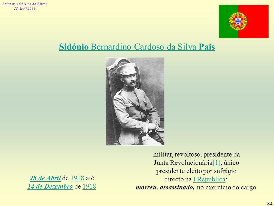 Salazar, o Obreiro da Pátria 28 Abril 2011 84 Sidónio Bernardino Cardoso da Silva Pais 28 de Abril28 de Abril de 1918 até 14 de Dezembro de 19181918 1