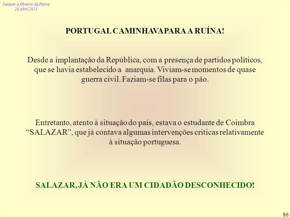 Salazar, o Obreiro da Pátria 28 Abril 2011 86 PORTUGAL CAMINHAVA PARA A RUÍNA! Desde a implantação da República, com a presença de partidos políticos,