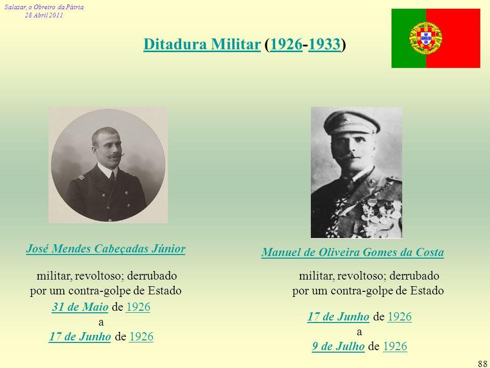Salazar, o Obreiro da Pátria 28 Abril 2011 88 Ditadura MilitarDitadura Militar (1926-1933)19261933 José Mendes Cabeçadas Júnior militar, revoltoso; de