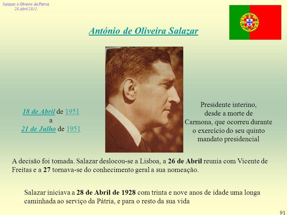 Salazar, o Obreiro da Pátria 28 Abril 2011 91 António de Oliveira Salazar 18 de Abril18 de Abril de 19511951 a 21 de Julho de 1951 21 de Julho1951 Pre