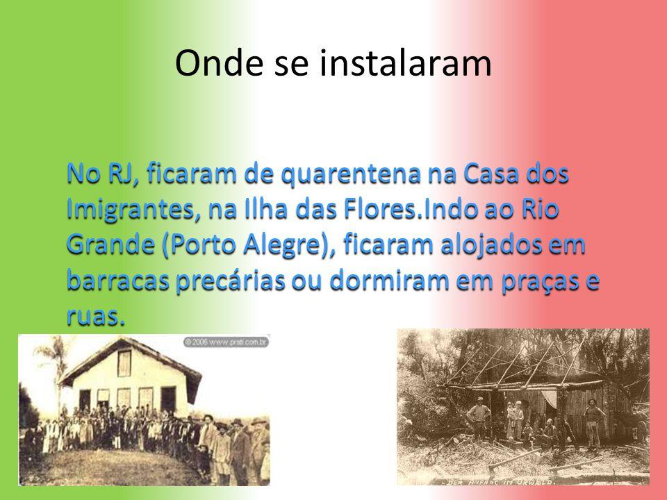 Onde se instalaram No RJ, ficaram de quarentena na Casa dos Imigrantes, na Ilha das Flores.Indo ao Rio Grande (Porto Alegre), ficaram alojados em barr