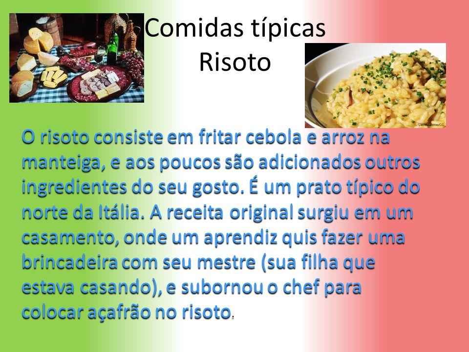 Comidas típicas Risoto O risoto consiste em fritar cebola e arroz na manteiga, e aos poucos são adicionados outros ingredientes do seu gosto.