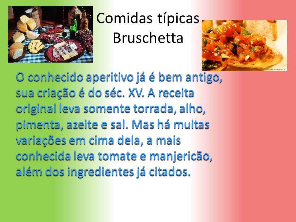 Comidas típicas Bruschetta O conhecido aperitivo já é bem antigo, sua criação é do séc. XV. A receita original leva somente torrada, alho, pimenta, az