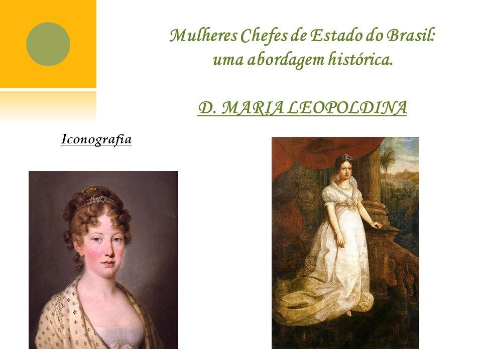 Mulheres Chefes de Estado do Brasil: uma abordagem histórica. D. MARIA LEOPOLDINA Iconografia