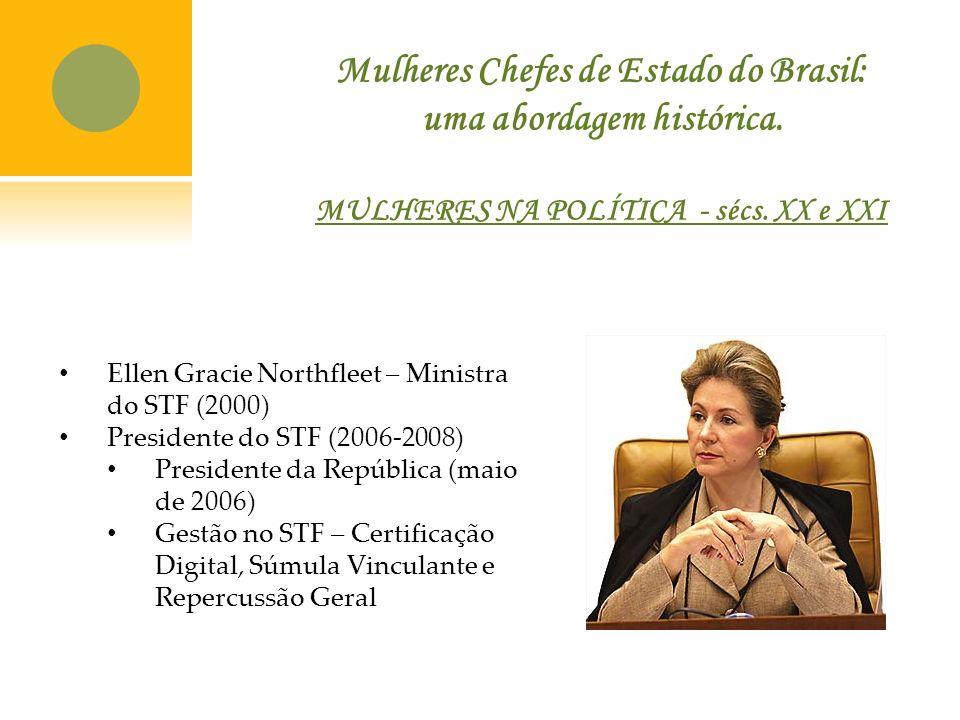 Ellen Gracie Northfleet – Ministra do STF (2000) Presidente do STF (2006-2008) Presidente da República (maio de 2006) Gestão no STF – Certificação Digital, Súmula Vinculante e Repercussão Geral Mulheres Chefes de Estado do Brasil: uma abordagem histórica.