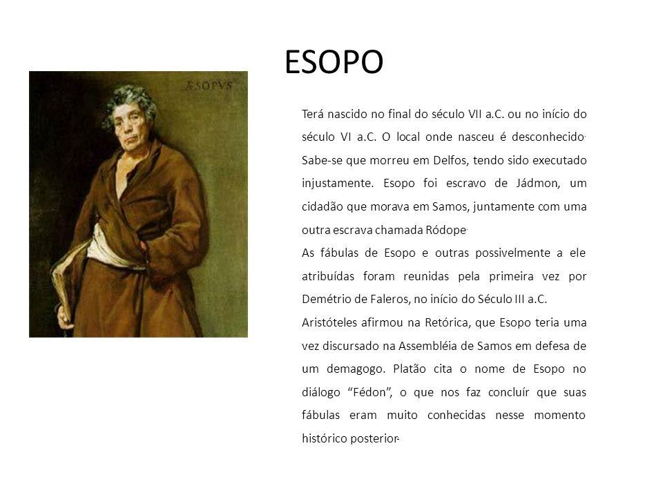 ESOPO Terá nascido no final do século VII a.C.ou no início do século VI a.C.