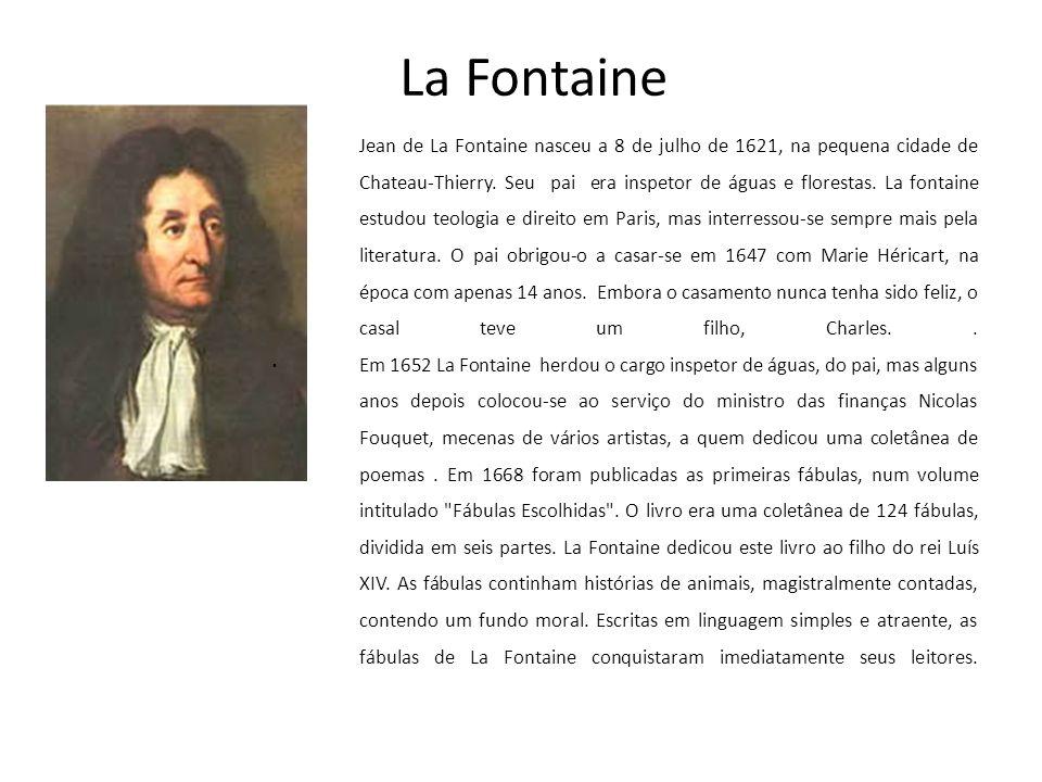 La Fontaine Jean de La Fontaine nasceu a 8 de julho de 1621, na pequena cidade de Chateau-Thierry.