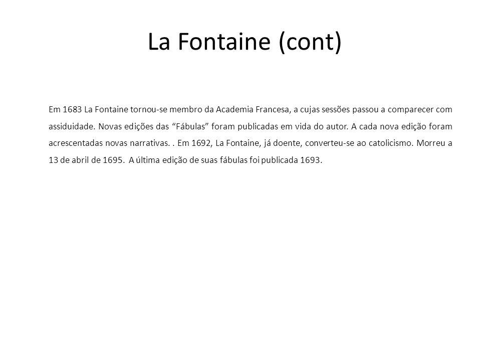 La Fontaine (cont) Em 1683 La Fontaine tornou-se membro da Academia Francesa, a cujas sessões passou a comparecer com assiduidade.