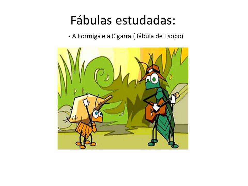 Fábulas estudadas: - A Formiga e a Cigarra ( fábula de Esopo )