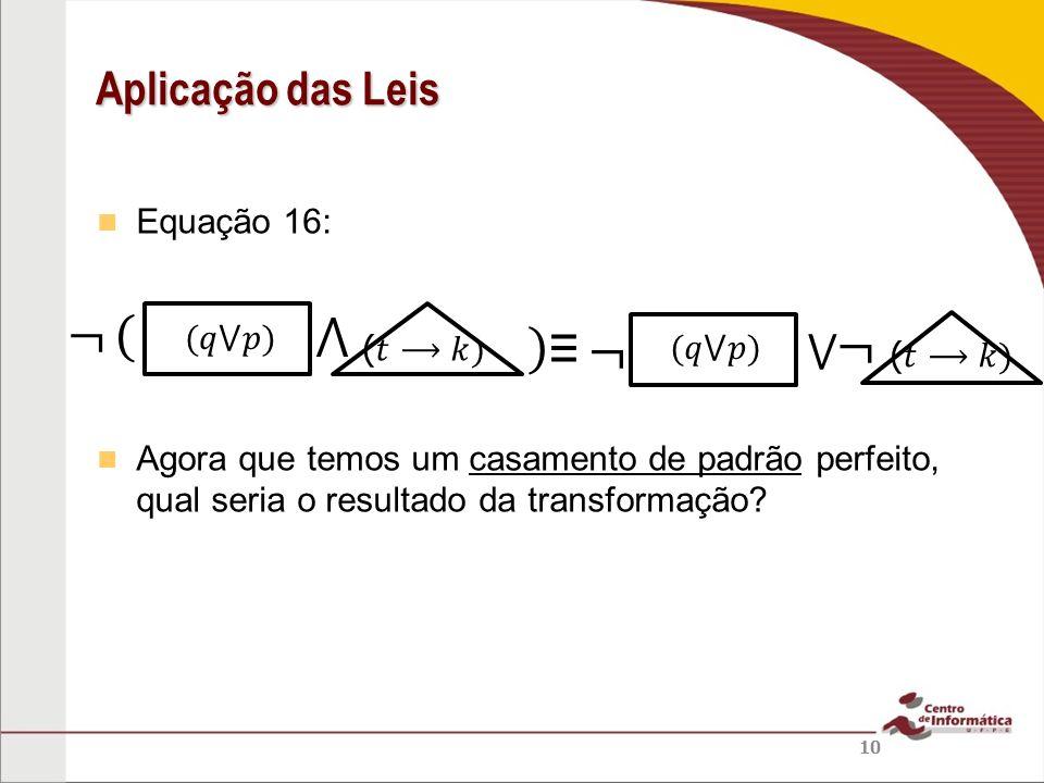 Equação 16: Agora que temos um casamento de padrão perfeito, qual seria o resultado da transformação? Aplicação das Leis 10