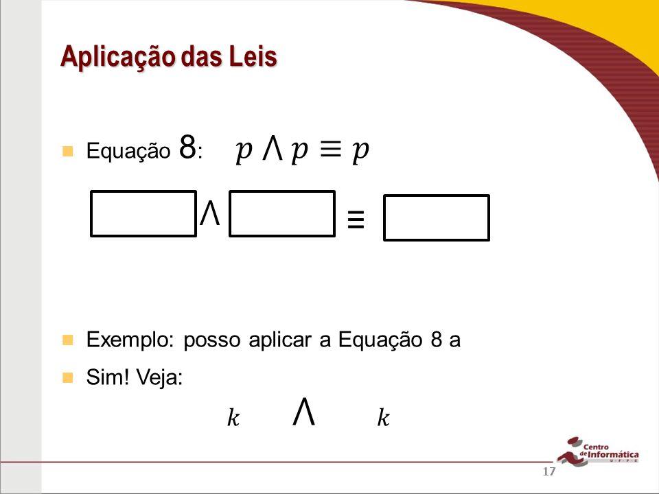 Equação 8 : Exemplo: posso aplicar a Equação 8 a Sim! Veja: Aplicação das Leis 17
