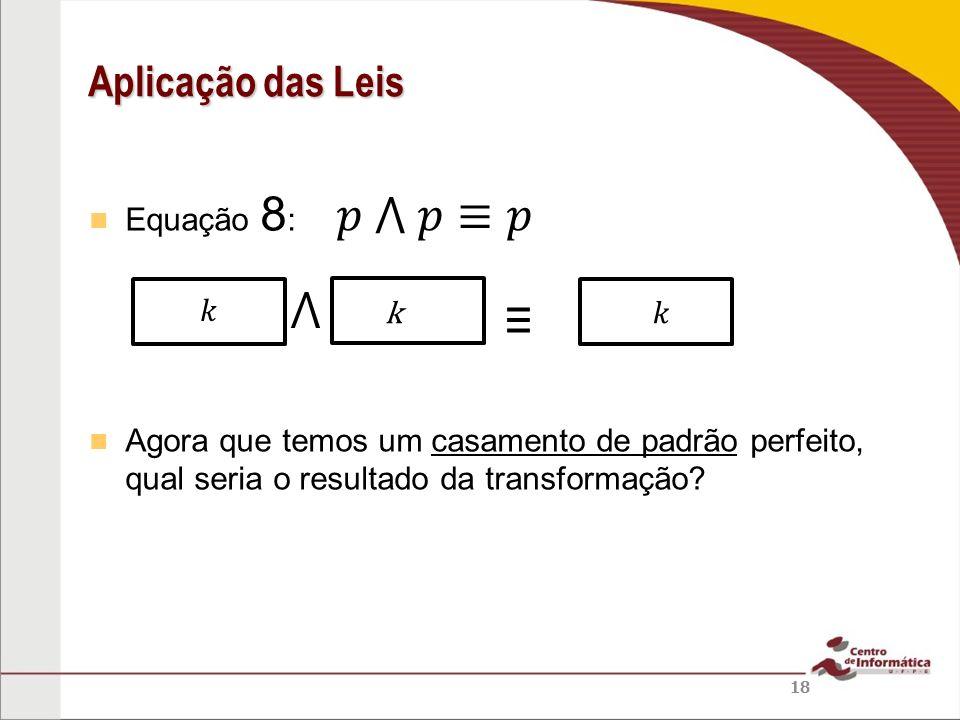 Equação 8 : Agora que temos um casamento de padrão perfeito, qual seria o resultado da transformação? Aplicação das Leis 18 k