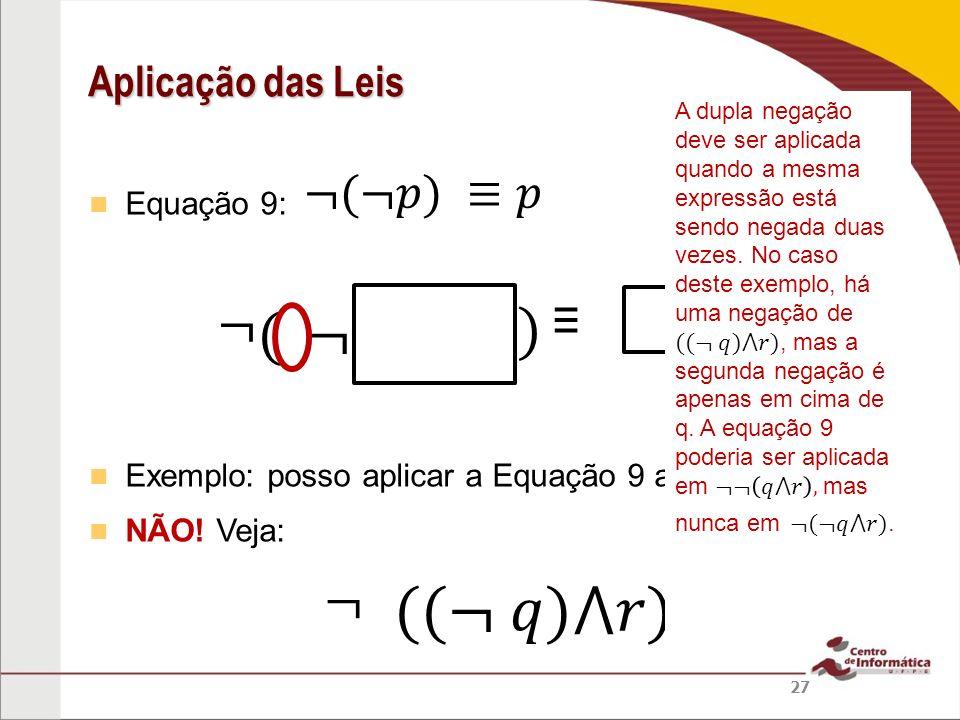 Equação 9: Exemplo: posso aplicar a Equação 9 a NÃO! Veja: Aplicação das Leis 27
