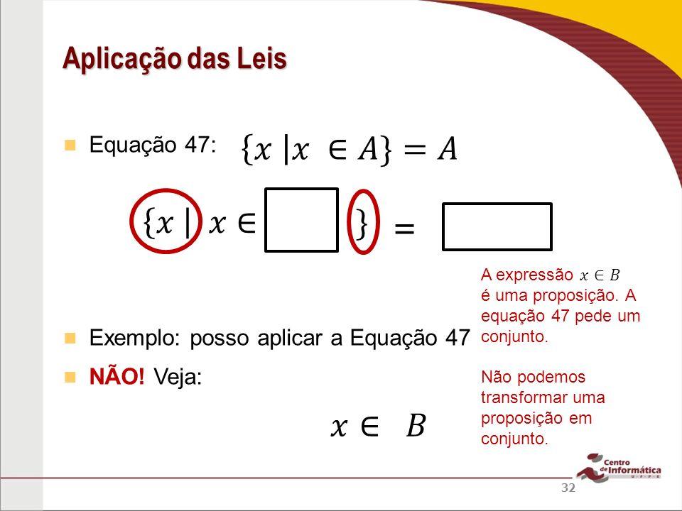 Equação 47: Exemplo: posso aplicar a Equação 47 a NÃO! Veja: Aplicação das Leis 32 =