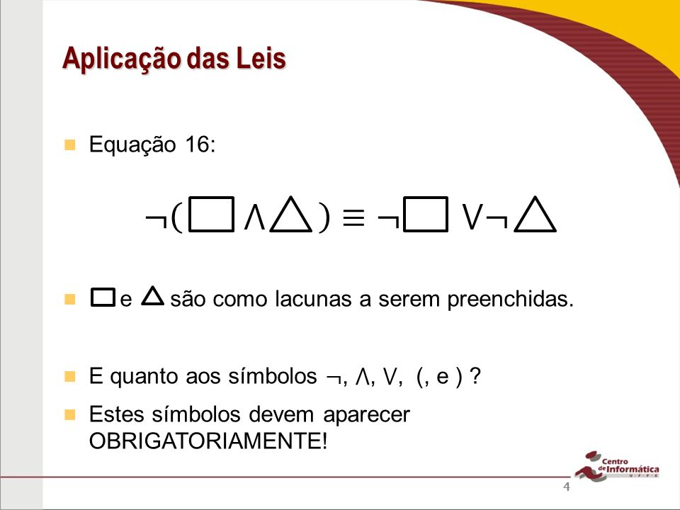 Equação 16: Exemplo: posso aplicar a Equação 16 a NÃO! Veja: Aplicação das Leis 25 (