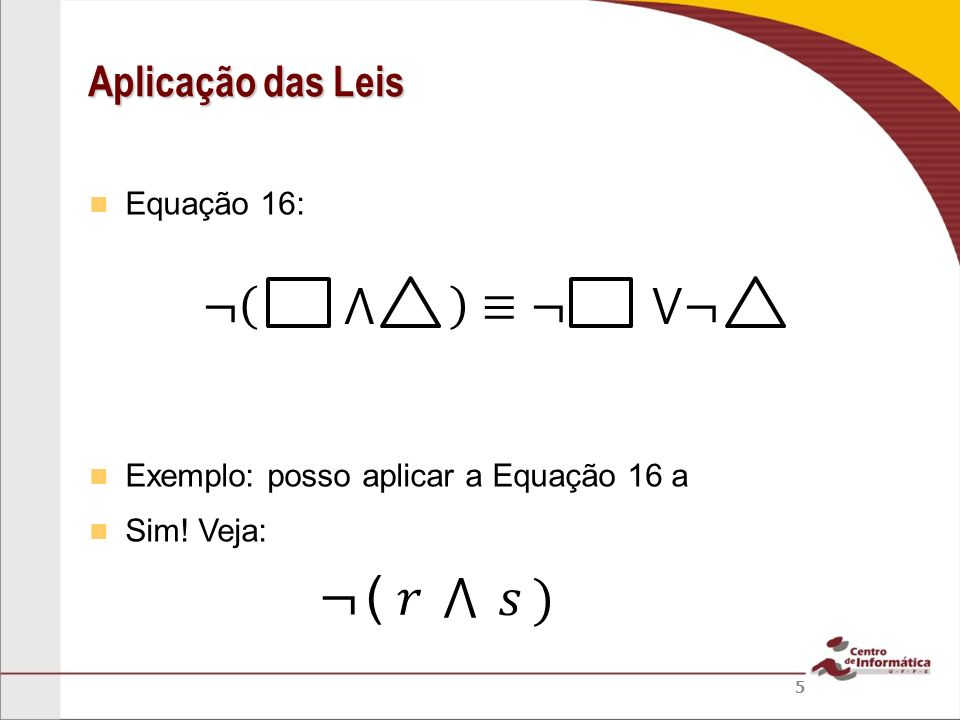 Equação 16: Exemplo: posso aplicar a Equação 16 a Sim! Veja: Aplicação das Leis 5 (