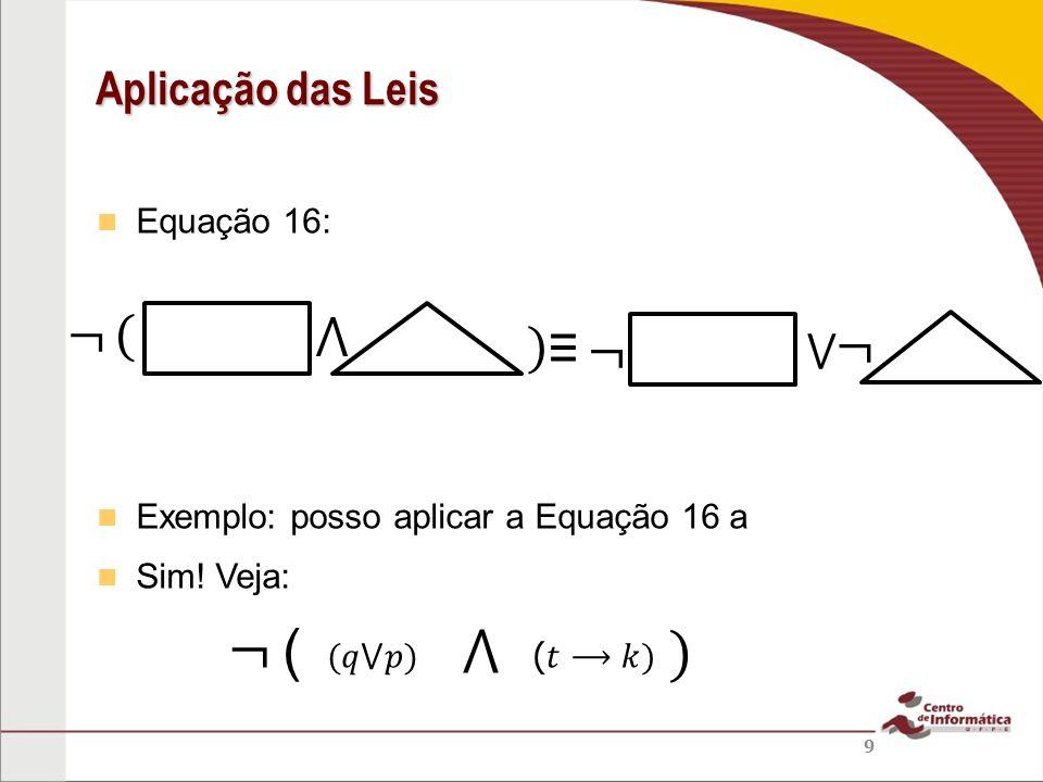 Equação 16: Exemplo: posso aplicar a Equação 16 a Sim! Veja: Aplicação das Leis 9 (