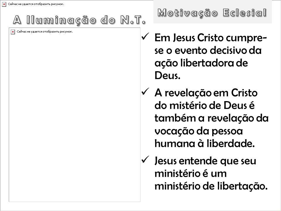 Em Jesus Cristo cumpre- se o evento decisivo da ação libertadora de Deus. A revelação em Cristo do mistério de Deus é também a revelação da vocação da