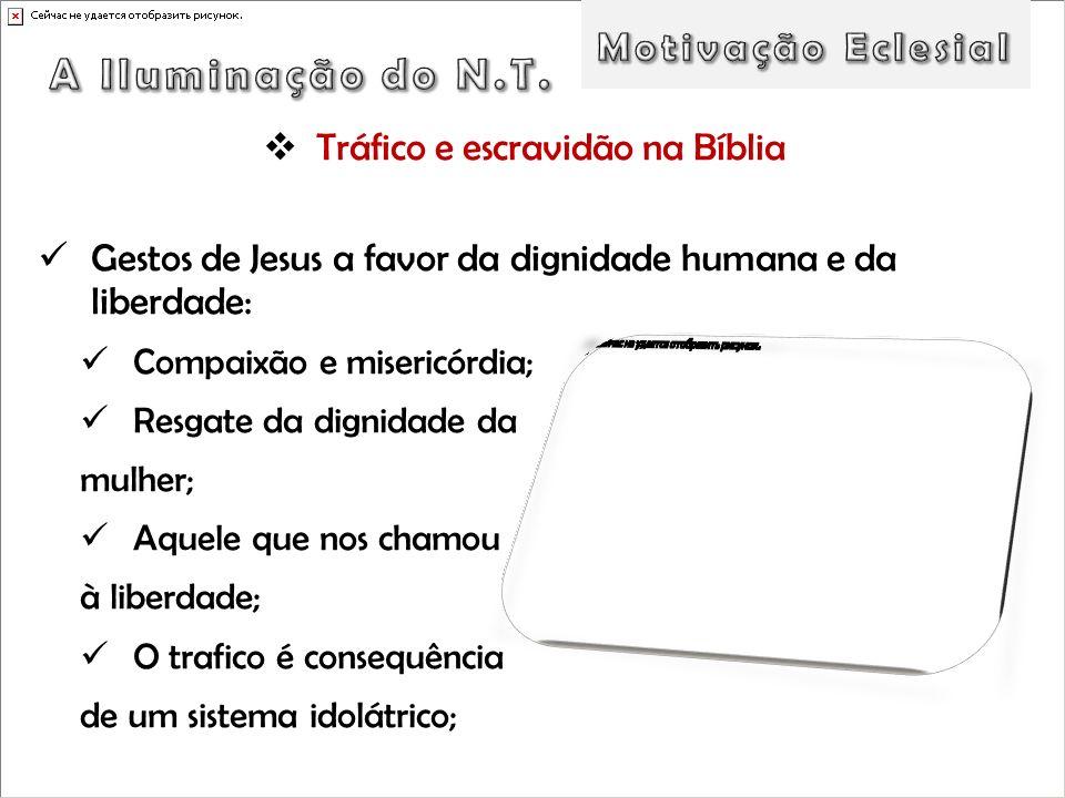 Tráfico e escravidão na Bíblia Gestos de Jesus a favor da dignidade humana e da liberdade: Compaixão e misericórdia; Resgate da dignidade da mulher; A
