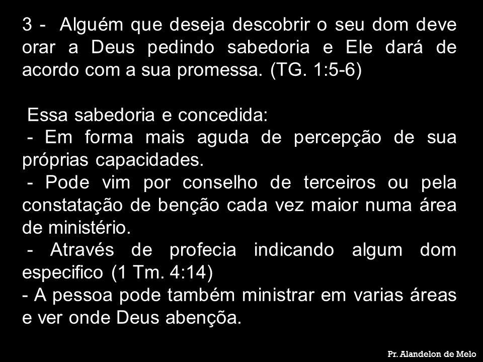 Pr. Alandelon de Melo 3 - Alguém que deseja descobrir o seu dom deve orar a Deus pedindo sabedoria e Ele dará de acordo com a sua promessa. (TG. 1:5-6