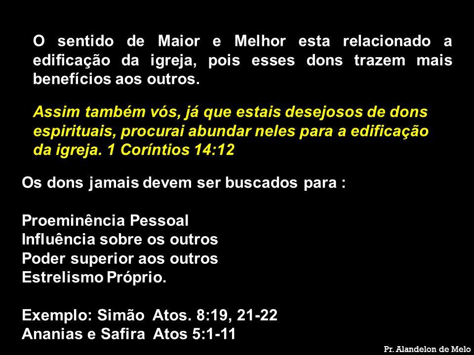 Pr. Alandelon de Melo O sentido de Maior e Melhor esta relacionado a edificação da igreja, pois esses dons trazem mais benefícios aos outros. Assim ta