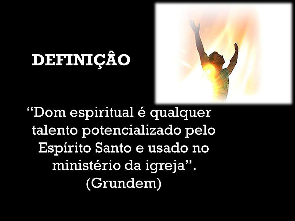 Dom espiritual é qualquer talento potencializado pelo Espírito Santo e usado no ministério da igreja. (Grundem) DEFINIÇÂO