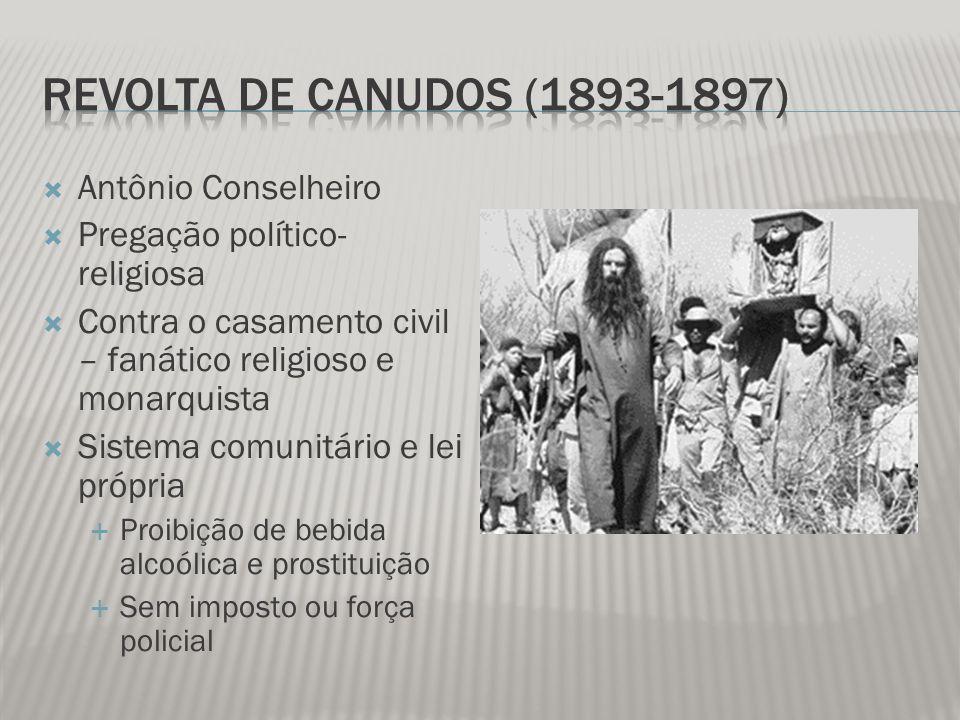 Antônio Conselheiro Pregação político- religiosa Contra o casamento civil – fanático religioso e monarquista Sistema comunitário e lei própria Proibiç