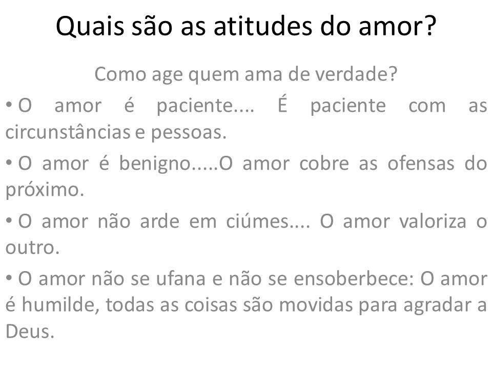 Quais são as atitudes do amor.Como age quem ama de verdade.