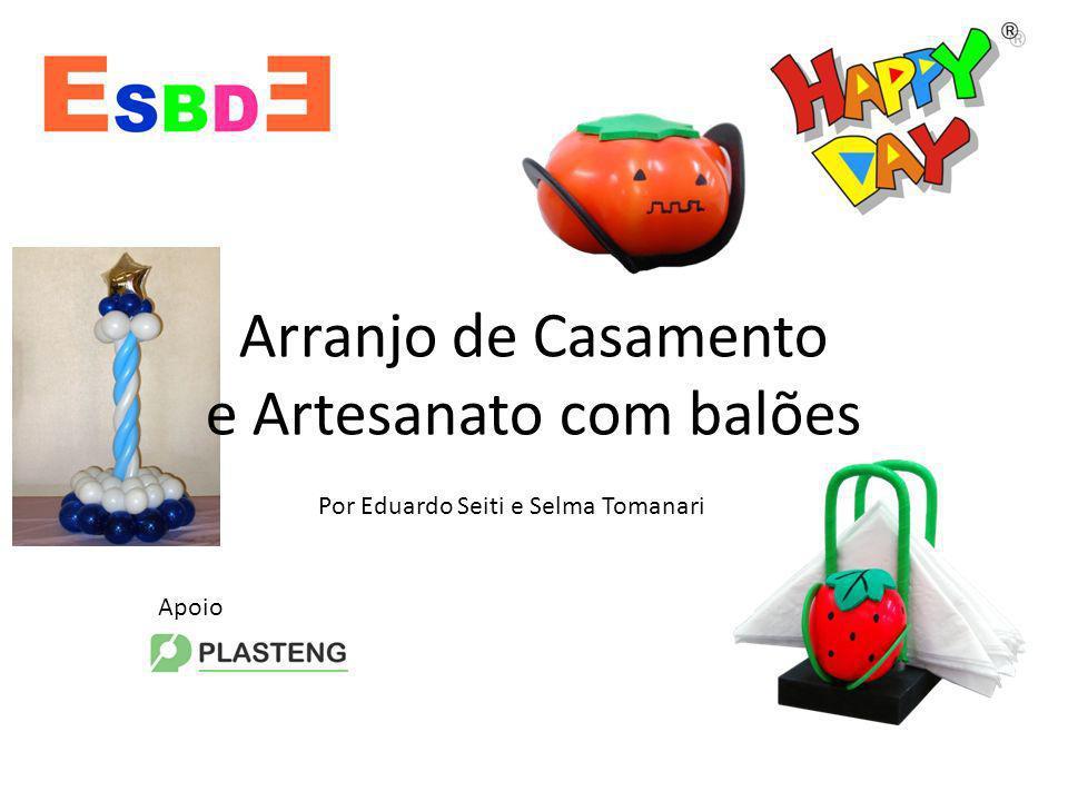 Arranjo de Casamento e Artesanato com balões Por Eduardo Seiti e Selma Tomanari Apoio