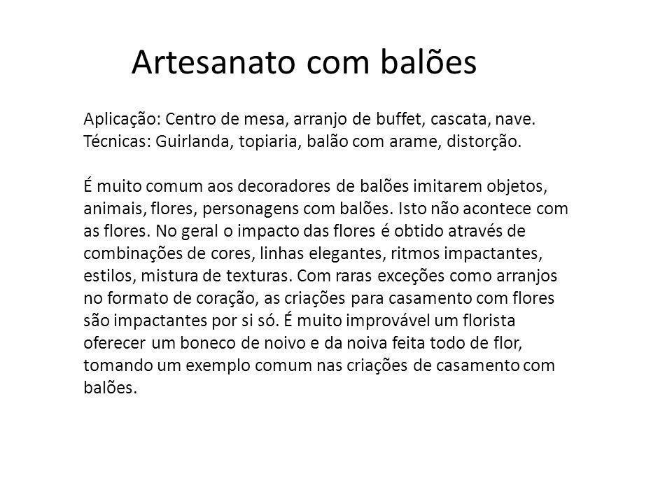 Artesanato com balões Aplicação: Centro de mesa, arranjo de buffet, cascata, nave. Técnicas: Guirlanda, topiaria, balão com arame, distorção. É muito