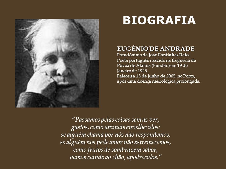 BIOGRAFIA EUGÉNIO DE ANDRADE Pseudônimo de José Fontinhas Rato.