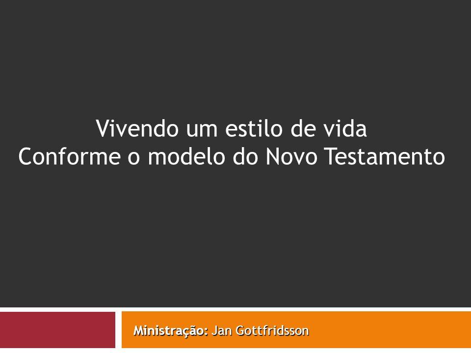 Ministração: Jan Gottfridsson Vivendo um estilo de vida Conforme o modelo do Novo Testamento