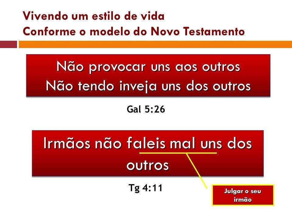 Vivendo um estilo de vida Conforme o modelo do Novo Testamento Não provocar uns aos outros Não tendo inveja uns dos outros Não provocar uns aos outros