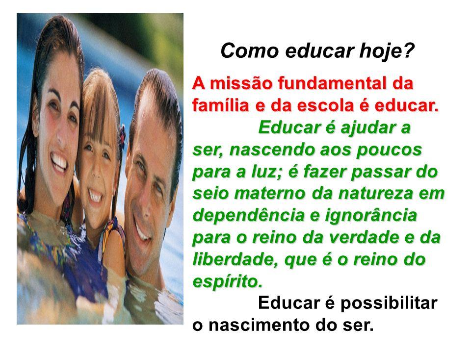 Como educar hoje.A missão fundamental da família e da escola é educar.
